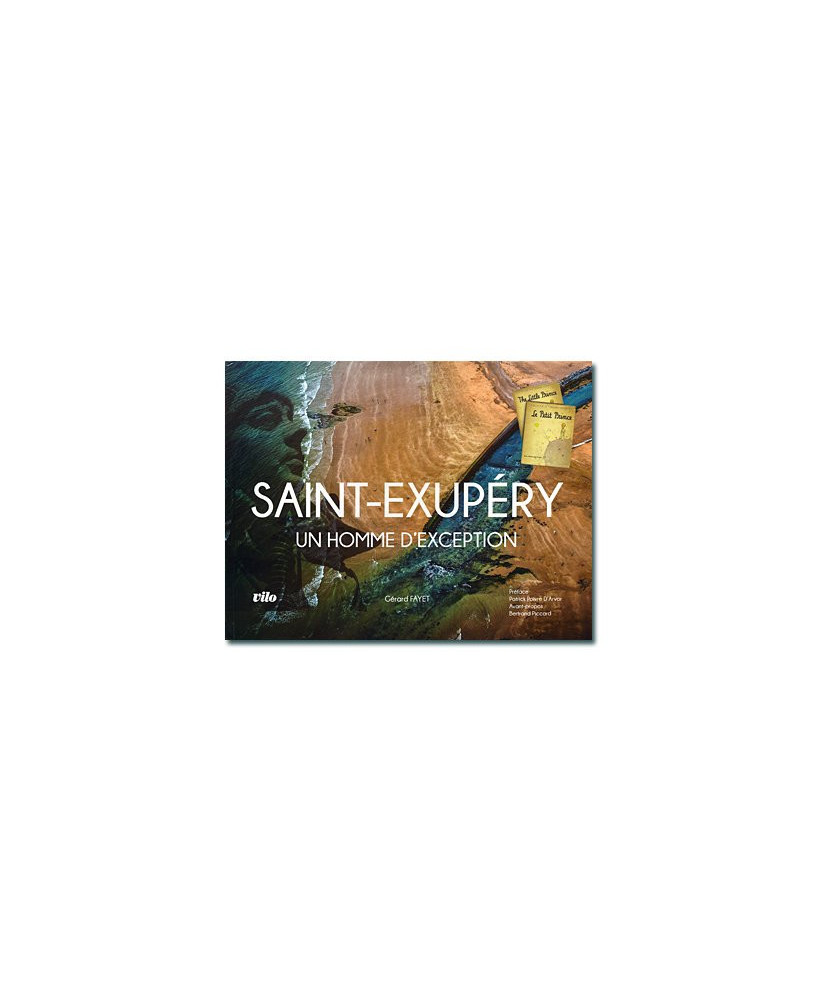 Antoine de Saint-Exupéry - Un homme d'exception d'hier à aujourd'hui