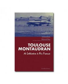 Toulouse Montaudran, de Latécoère à Air France