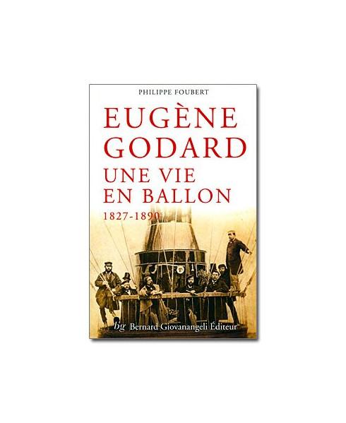 Eugène Godard, une vie en ballon, 1827 - 1890