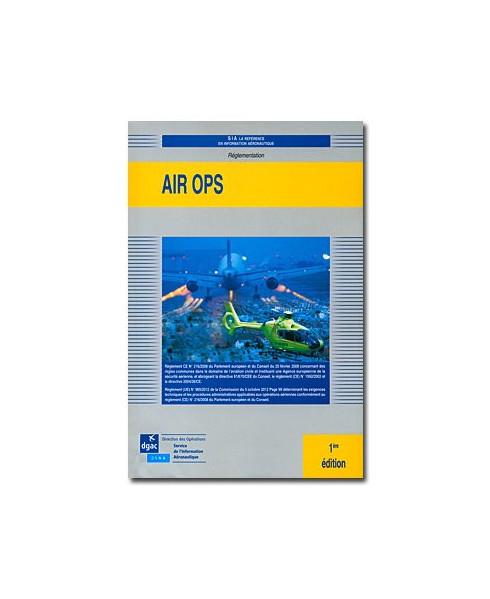 AIR O.P.S. - Règlement Européen des Opérations Aériennes - 1ère édition