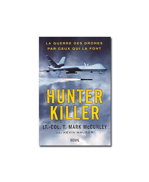 Hunter Killer - La Guerre des drones par ceux qui la font