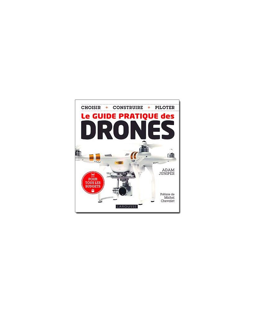 Le guide pratique des drones - Choisir, construire, piloter
