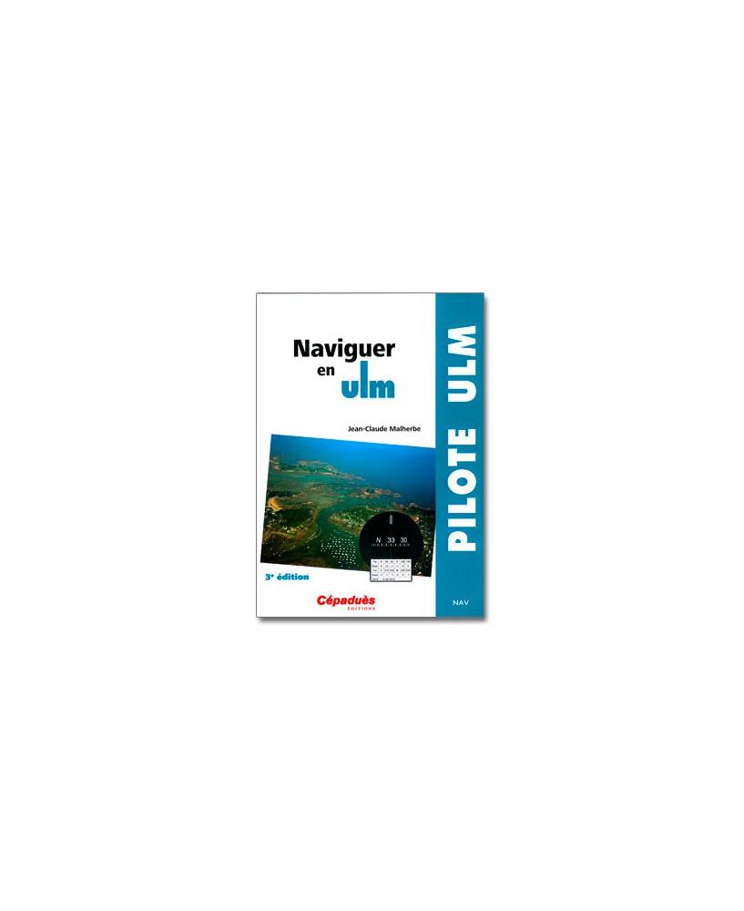 Naviguer en U.L.M. - 3e édition