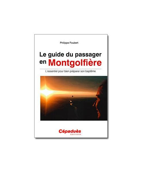 Le guide du passager en Montgolfière - L'essentiel pour bien préparer son baptême